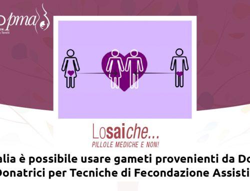 Lo sai che…in Italia è possibile usare gameti provenienti da Donatori o Donatrici per Tecniche di Fecondazione Assistita?