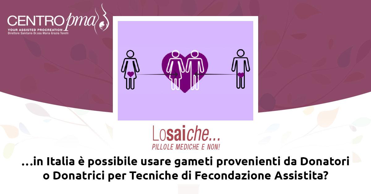 Lo sai che...in Italia è possibile usare gameti provenienti da Donatori o Donatrici per Tecniche di Fecondazione Assistita?